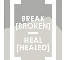 Break Broke Heal Healed by iamJAM