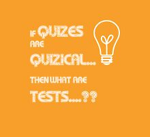 if Quizes are Quizical...What are Tests T-Shirt