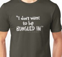 """""""I Don't Want to Be Bungled In"""" - Karl Pilkington Unisex T-Shirt"""