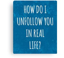 Unfollow Real Life Funny Quote Canvas Print