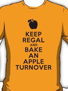 Keep Regal and Bake an Apple Turnover T-Shirt