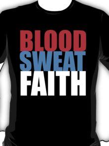 Blood, Sweat, Faith ('murca) T-Shirt