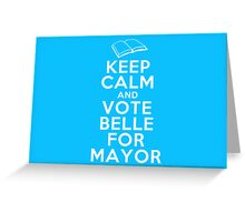 Keep Calm and Vote Belle for Mayor Greeting Card