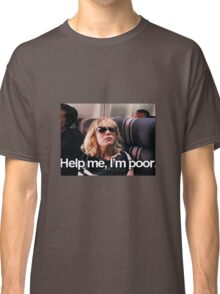 Help me, I'm Poor. Classic T-Shirt