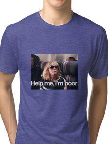 Help me, I'm Poor. Tri-blend T-Shirt