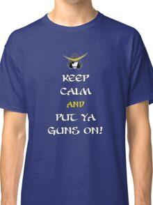 Keep Calm and Put Ya Guns On! Classic T-Shirt