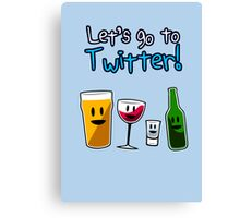 Let's Go To Twitter! (alcohol) Canvas Print