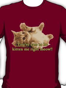 Cats to Be Kitten Me T-Shirt