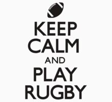 Keep Calm and Play Rugby (Carry On) by CarryOn