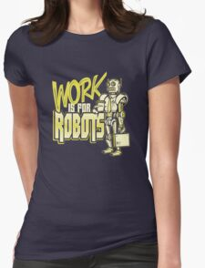 Work is for Robots... T-Shirt