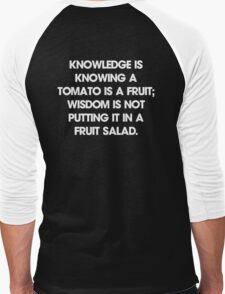 Knowledge is knowing a tomato is a fruit; wisdom is not putting it in a fruit salad. T-Shirt Men's Baseball ¾ T-Shirt