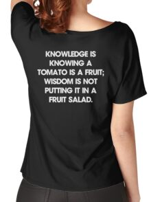 Knowledge is knowing a tomato is a fruit; wisdom is not putting it in a fruit salad. T-Shirt Women's Relaxed Fit T-Shirt