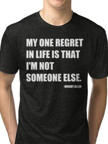 My One Regret in Life Tri-blend T-Shirt