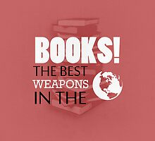 You want weapons? We're in a library! by biskh