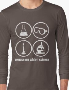 Excuse Me While I Science: Safety Goggles Required - White Text Version Long Sleeve T-Shirt