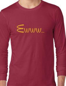 McDonalds Ewww Shirt Long Sleeve T-Shirt