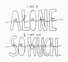 I Was So Alone & I Owe You So Much by kinnycatherine
