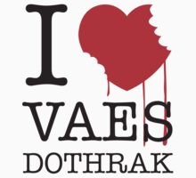 Game of Thrones - I ♥ Vaes Dothrak by LM09