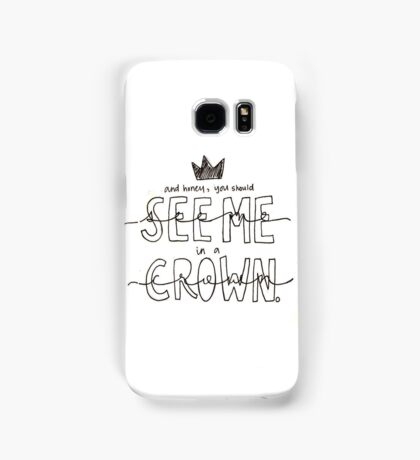 And Honey, You Should See Me in a Crown Samsung Galaxy Case/Skin