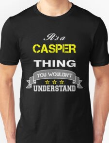 CASPER It's thing you wouldn't understand !! - T Shirt, Hoodie, Hoodies, Year, Birthday T-Shirt