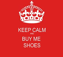 Keep Calm and Buy Me Shoes T- Shirt Womens Fitted T-Shirt