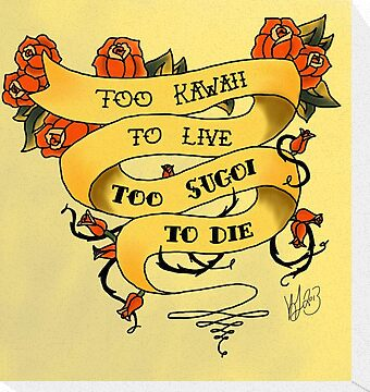 Too Kawaii to Live Too Sugoi to Die by SymmetryIsArt