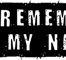 Remember my name Sticker