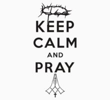 Keep Calm and Pray (Black Text) by BrightShine