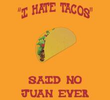 i hate tacos, said no juan ever by jeffcrazy