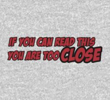 If you can read this you are too close by vincepro76