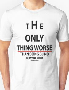 The only thing worse than being blind is having sight and no vision Unisex T-Shirt