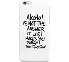 Alcohol Is Not The Answer iPhone Case/Skin