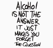 Alcohol Is Not The Answer One Piece - Short Sleeve