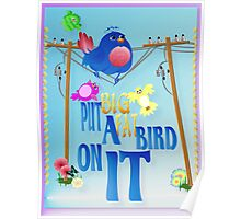 Put A Really Fat Bird On It! Poster