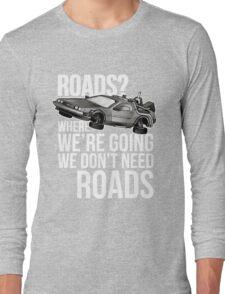we don't need roads! Long Sleeve T-Shirt