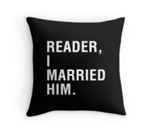 Reader, I married him. Throw Pillow