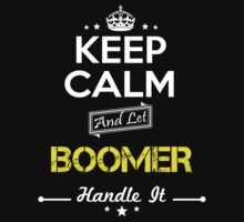 BOOMER KEEP CLAM AND LET  HANDLE IT - T Shirt, Hoodie, Hoodies, Year, Birthday by oaoatm
