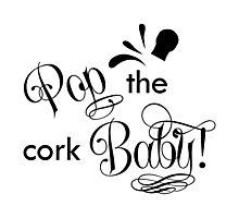 Pop the Cork Baby! Photographic Print