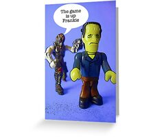 The game is up Frankie! Greeting Card