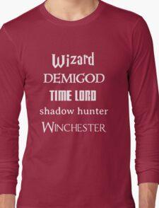 Fandoms: Wizard, Demigod, Time Lord, Shadow Hunter, Winchester Long Sleeve T-Shirt