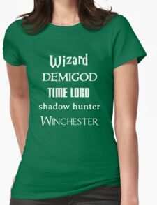 Fandoms: Wizard, Demigod, Time Lord, Shadow Hunter, Winchester Womens Fitted T-Shirt