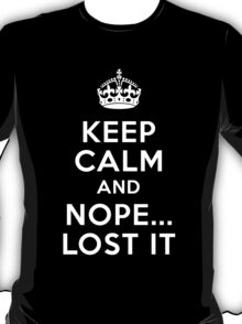 Keep calm and nope...i lost it T-Shirt
