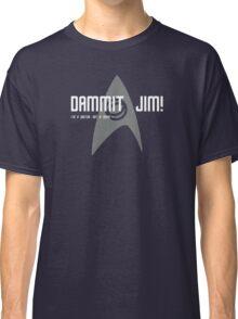 Dammit Jim! Classic T-Shirt