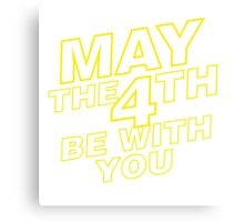 May the 4th be with you. Canvas Print