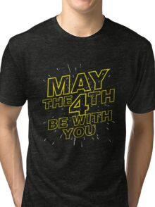 May the 4th be with you. Tri-blend T-Shirt