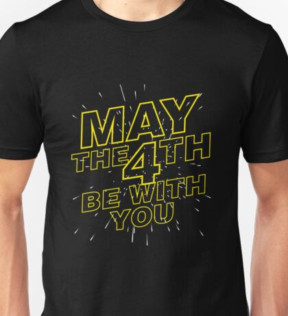 May the 4th be with you. Unisex T-Shirt