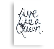 Live Like A Queen Canvas Print