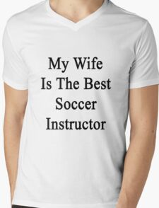 My Wife Is The Best Soccer Instructor  Mens V-Neck T-Shirt