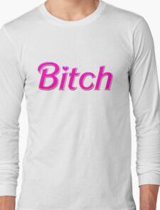 """""""B!tch"""" Barbie Long Sleeve T-Shirt"""