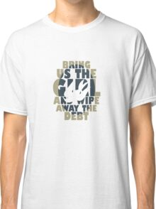 BRING US THE GIRL AND WIPE AWAY THE DEBT (BIRD) Classic T-Shirt